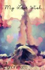 My Last Wish by ANONIMATO
