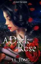 A Dark Rose (On Hold) by Sarah-Laney
