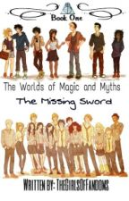 The Worlds of Magic and Myths - Book One - The Missing Sword by TheGirlsOfFandoms