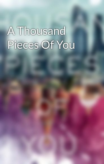 A Thousand Pieces Of You by AuthorClaudiaGray