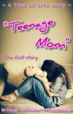 Teenage Mom (One shot) by TheGurlOfYourDreams