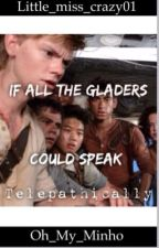 If all the gladers could talk telepathically by little_miss_crazy01