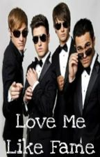 Love Me Like Fame by TheAmericanWannabe