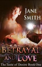 The Taste Of Desire Betrayal And Love {book one} by jane83