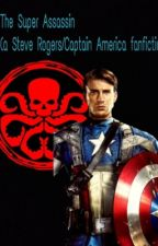 The Super Assasin (a Steve Rogers/Captain America fanfiction) ON HOLD by timelady-of-221b