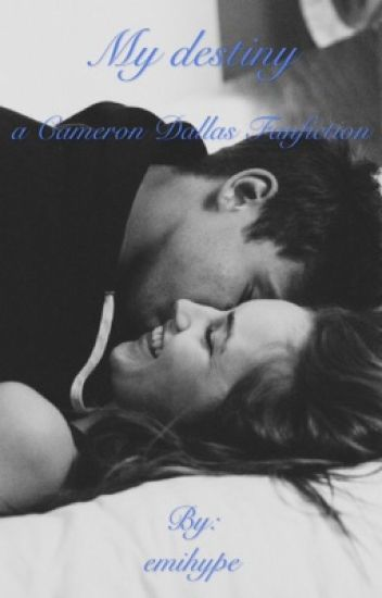 My destiny (Cameron Dallas Fanfiction)