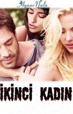 İKİNCİ KADIN (Bölümler yeniden düzenlenecek) by aynurnala