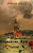 DÜŞMANIMA AŞIK OLDUM by aynurnala