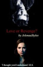 Love or Revenge?- by JelenaaStyles by JelenaaStyles