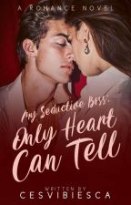 my seductive boss Book 2 Only Heart Can Tell (Completed) by Cesvibiesca