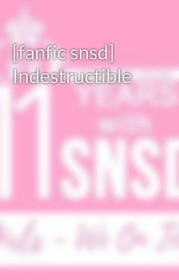 [fanfic snsd] Indestructible
