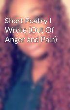 Short Poetry I Wrote (Out Of Anger and Pain) by Jamyah_boo