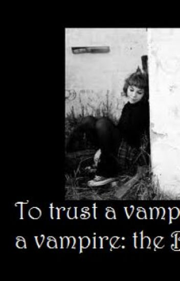 To trust a vampire? The big question