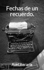 Fechas de un recuerdo. by AveLiteraria