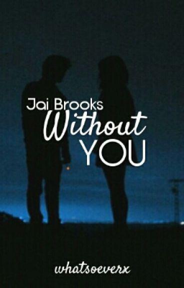 Without You // Jai Brooks ✔️