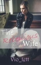 The Rebellious Wife by Vio_lett