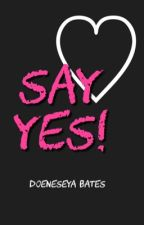 Say YES! by doeneseya