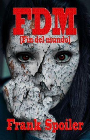 FDM (Fin Del Mundo) by FrankSpoiler
