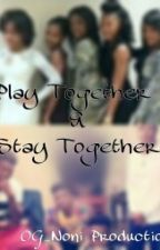 Play Together & Stay Together (Urban Fiction) by OG_noni