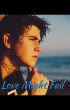 Love Might Fail [Magcon FanFic!] by CleoBud14