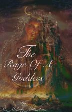 The Rage of a Goddess by Ms_Melody_Mikaelson