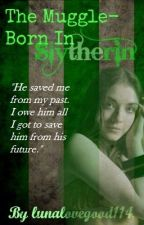 The Muggle-Born In Slytherin by lunalovegood114