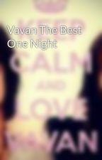 Vavan The Best One Night by vavan_ari_liz