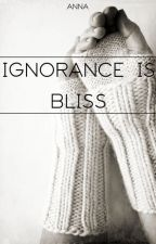 Ignorance is Bliss by _nameless_faceless_