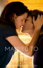 Married To A Jerk {Complete} by SapphireHearts