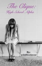 The Clique: High School Alpha by wildfirelover