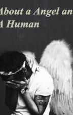 About a Angel and a Human. by FoquiModest