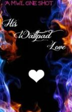 His Wattpad Love - A MWL One Shot by WhtMakesUBeautiful