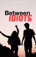 Between Idiots  by httpxandrea