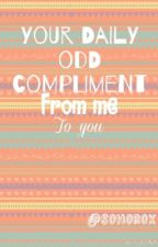 Your Daily Odd Compliment From Me To You by sohorox