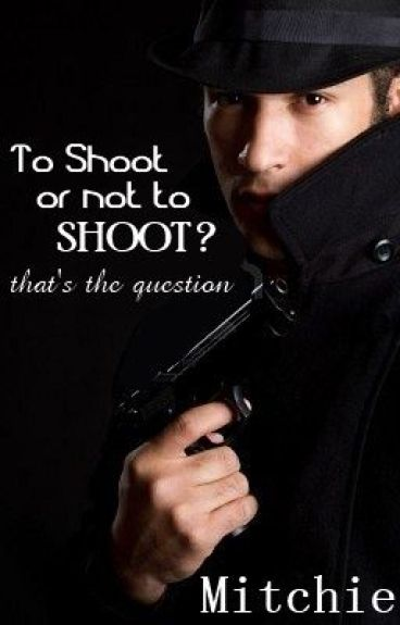 to shoot or not to shoot