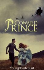 Coward Prince by YoungHeartedGirl