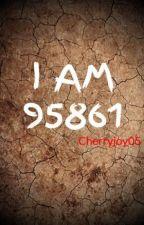 I AM 95861(ON HOLD)  by Cherryjoy05