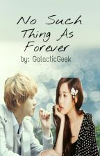 No Such Thing As Forever(SEOHAN FANFIC) by ARegularKpopFangirl
