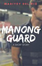 MANONG  GUARD by MariyeydelRio