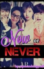now or never ( Complete ) by Myoneandonlyyou09