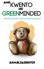 Ang Kwento ng Greenminded by komikzaddict01