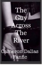 The guy across the river. Cameron dallas sex slave. by penny185