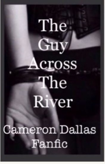 The guy across the river. Cameron dallas sex slave.