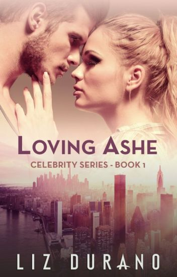 Loving Ashe - Book 1 of the Celebrity Series