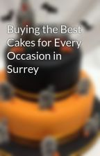 Buying the Best Cakes for Every Occasion in Surrey by blueribbonsuk