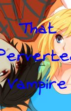 That Perverted Vampire by AKLDAnaruto1324