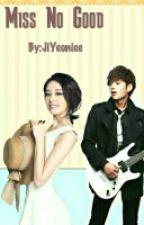 Miss No Good by JiYeoniiee