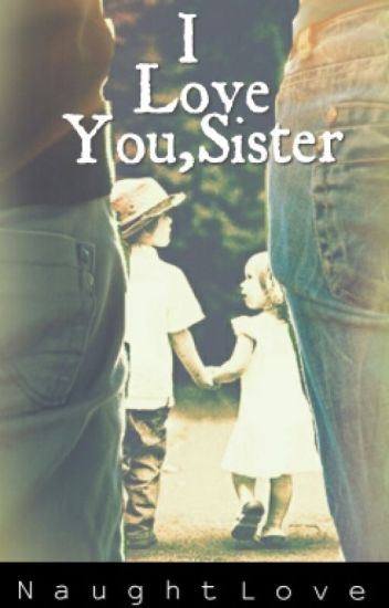 I LOVE YOU,SISTER. (INCEST  .BxG Brother-Sister)