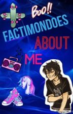 Factimondoes about Me!! by hermespranker