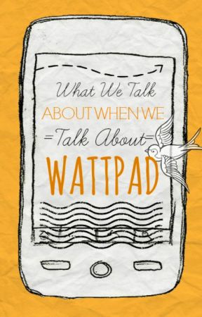Wattpad Guide: What We Talk About When We Talk About Wattpad (Tips & Strategy) by takatsu
